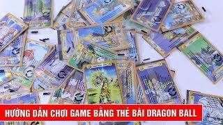 Hướng dẫn chơi game song đấu bằng thẻ bài Dragon Ball Z