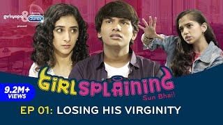 GIRLSPLAINING E01 | Losing His Virginity || Girliyapa Originals
