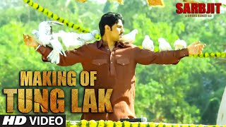 TUNG LAK Making Video | SARBJIT | Randeep Hooda, Aishwarya Rai Bachchan, Richa Chadda | T-Series