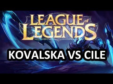 KOVALSKA VS CILE  League Of Legends