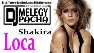 Shakira - Loca (Melegy Pacha Remix)