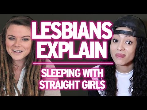 Lesbians Explain : Sleeping With Straight Girls