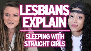 Lesbians Explain : Sleeping With Straight Girls