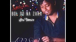 BOL DO NA ZARA | Soul Version Cover | Ashok Singh | Azhar 2016 | Amaal | Armaal | Emraan
