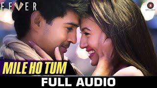 Mile Ho Tum - FULL SONG | Fever | Rajeev Khandelwal, Gauahar K, Gemma A & Caterina M | Tony Kakkar