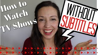How to Watch TV Shows WITHOUT Subtitles