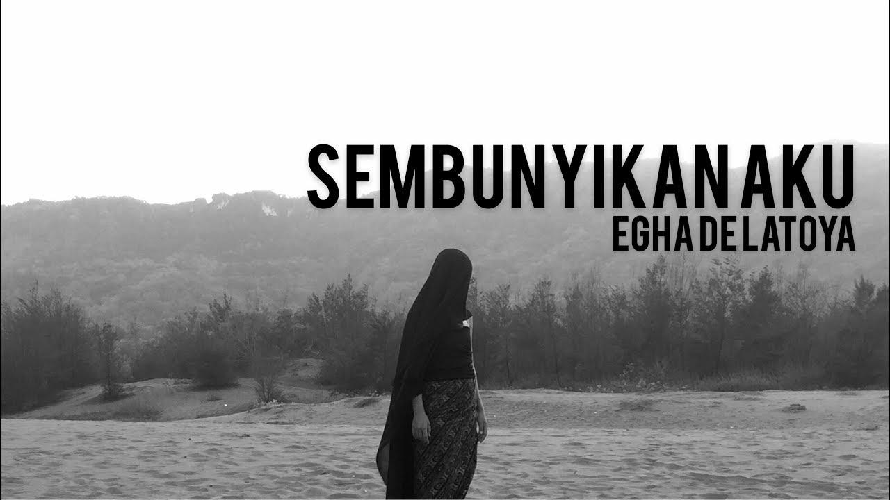 EGHA DE LATOYA - SEMBUNYIKAN AKU ( VIDEO LYRIC)