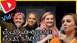 VidCon EU 2017 :: Panel :: Kickass Women Doing Kickass Things