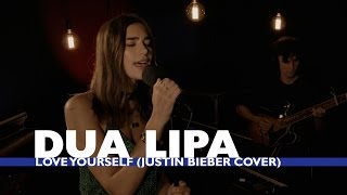 Dua Lipa  - Love Yourself (Justin Bieber Cover) (Capital Session)