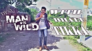 Desi MAN VS WILD! (With Bhalu Tikka)