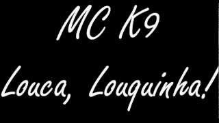 MC K9 - Louca Louquinha (Lançamento 2012 FULL HD)