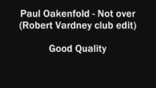 Paul Oakenfold - Not over (Robert Vardney club edit)