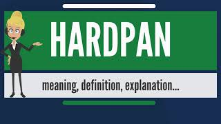 What is HARDPAN? What does HARDPAN mean? HARDPAN meaning, definition & explanation
