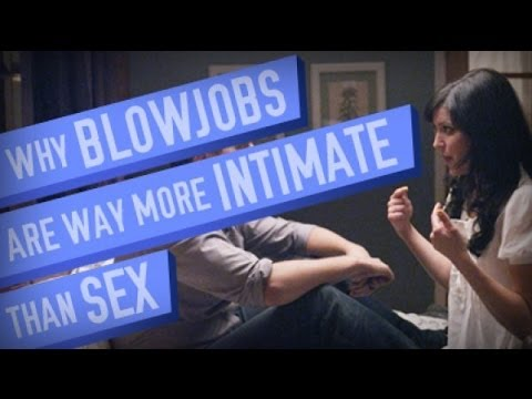 Xxx Mp4 Why Blowjobs Are More Intimate Than Sex 3gp Sex