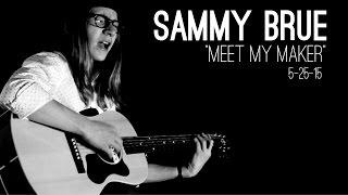 """Sammy Brue - """"Meet My Maker"""""""