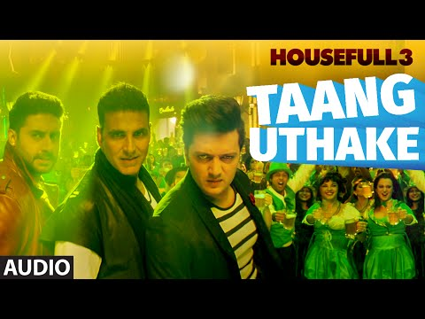 Taang Uthake Full Song (AUDIO)  | HOUSEFULL 3 | T-SERIES