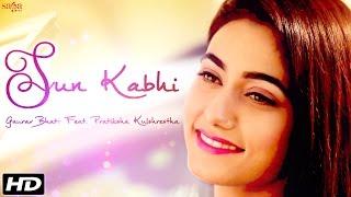 Sun Kabhi - Gaurav Bhatt Feat. Pratiksha Kulshrestha - New Hindi Romantic Songs 2016