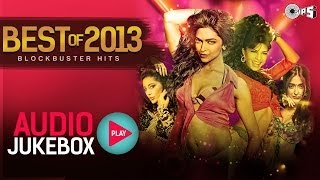 Best of 2013 Hindi Song Collection - Blockbuster Hits | Audio Jukebox
