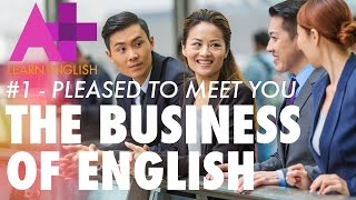 The Business of English - Episode 1: Pleased to meet you