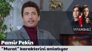 """Pamir Pekin """"Murat"""" karakterini anlatıyor..."""