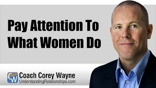 Pay Attention To What Women Do