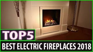 Best Electric Fireplace 2018 || Top 5 Best Electric Fireplaces 2018