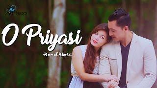 O Priyasi - Kamal Khatri   New Nepali Pop Song 2017