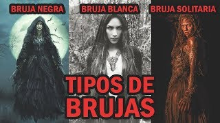 TIPOS DE BRUJAS - Blanca, Negra, Espiritista, Videntes, Curanderas, Wiccas, Roja