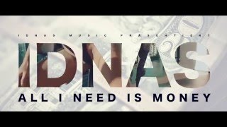 IDNAS - ALL I NEED IS MONEY (OFFICIAL VIDEO)