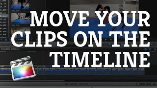 Final Cut Pro X: Moving Clips on The Timeline with The Select & Position Tools