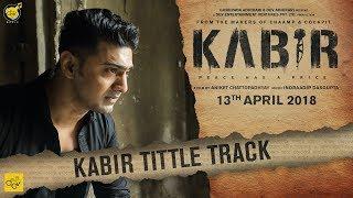 KABIR Title Track   Dev   Rukmini   Aniket C   Indraadip   13th April 2018