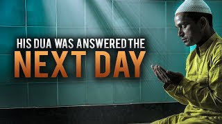 HIS DUA GOT ANSWERED THE VERY NEXT DAY!
