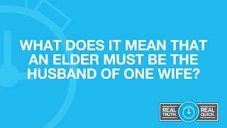 What Does It Mean That An Elder Must Be the Husband of One Wife?