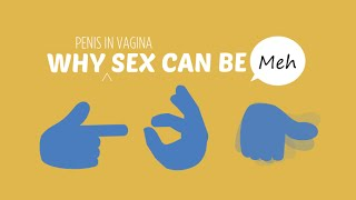 Why (Penis in Vagina) Sex Can Be 'Meh'
