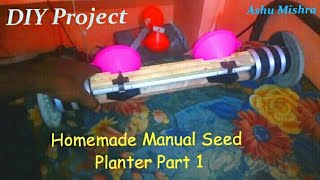 Manual Seed Planter Part 1
