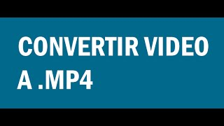 CONVERTIR VIDEO A MP4 GRATIS SIN PROGRAMAS