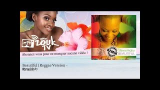 Stevy Mahy - Beautiful - Reggae Version - Remix - feat. Bradley Hill - YourZoukTv