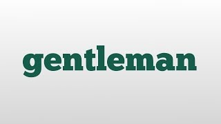 gentleman meaning and pronunciation