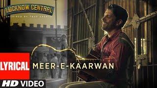 """Meer-E-Kaarwan"" Lyrical Video   Lucknow Central   Farhan, Diana, Gippy   Amit, Neeti, Rochak"