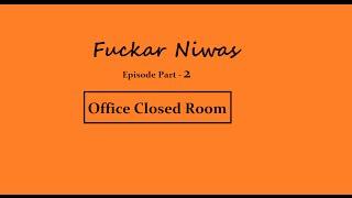 Fuckar Niwas | Episode 02 | Office Closed Room | Watch  live - online |