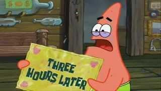 Three hours later... Spongebob