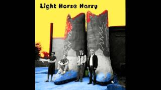 Light Horse Harry- Me Oh Me Oh My