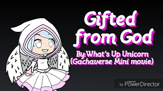 Gifted from God (Gachaverse Mini Movie)