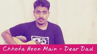 Chhota Hoon Main | Dear Dad