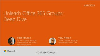 Unleash Office 365 Groups: Deep dive  | BRK3054