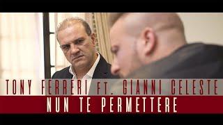 Tony Ferreri Ft. Gianni Celeste - Nun Te Permettere (Video Ufficiale 2017)