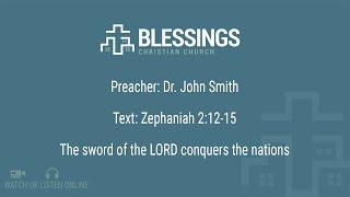 The sword of the LORD conquers the nations - Sermon on Zephaniah 2:12-15