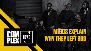Migos Explain Why They Left 300