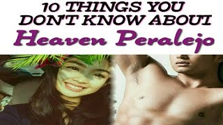 10 Things You Don't Know About Heaven Peralejo