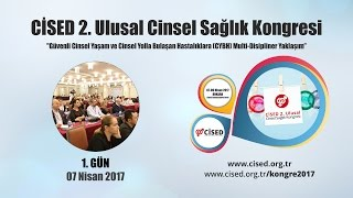 CİSED 2. Ulusal Cinsel Sağlık Kongresi 1. Gün (07 Nisan 2017 - ANKARA)